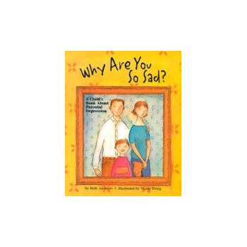 Why Are You So Sad - A Book About Parental Depression Book