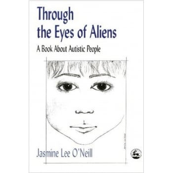 Through the Eyes of Aliens - A Book About Autistic People