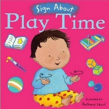 Childs Play Sign About Play Time(Board Book) - Everyday Signing Activities