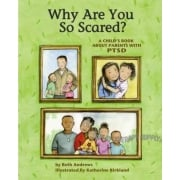 Why Are You so Scared? A Childs Book about Parents with PTSD