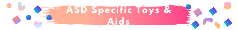 ASD Specific Toys & Aids
