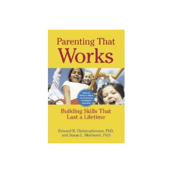 Parenting That Works-Building Skills That Last A Lifetime Book
