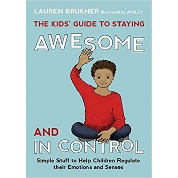 The Kids Guide to Staying Awesome and In Control Book