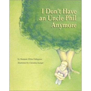 I Dont Have an Uncle Phil Anymore - A Book about dealing with Grief