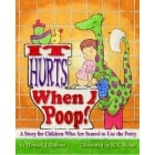 It Hurts When I Poop! A Story For Children Who Are Scared To Use The Potty Book