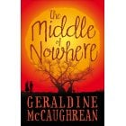 Fiction 10+ The Middle of Nowhere by Geraldine McCaughrean