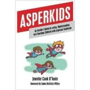 Asperkids Book - An Insiders Guide to Loving, Understanding and Teaching Children with Asperger Syndrome